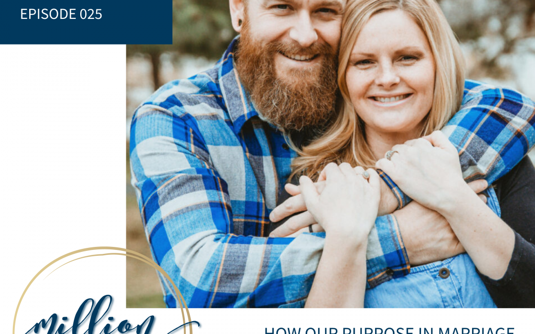 #025: How Our Purpose in Marriage Extends to Our Mission as Parents