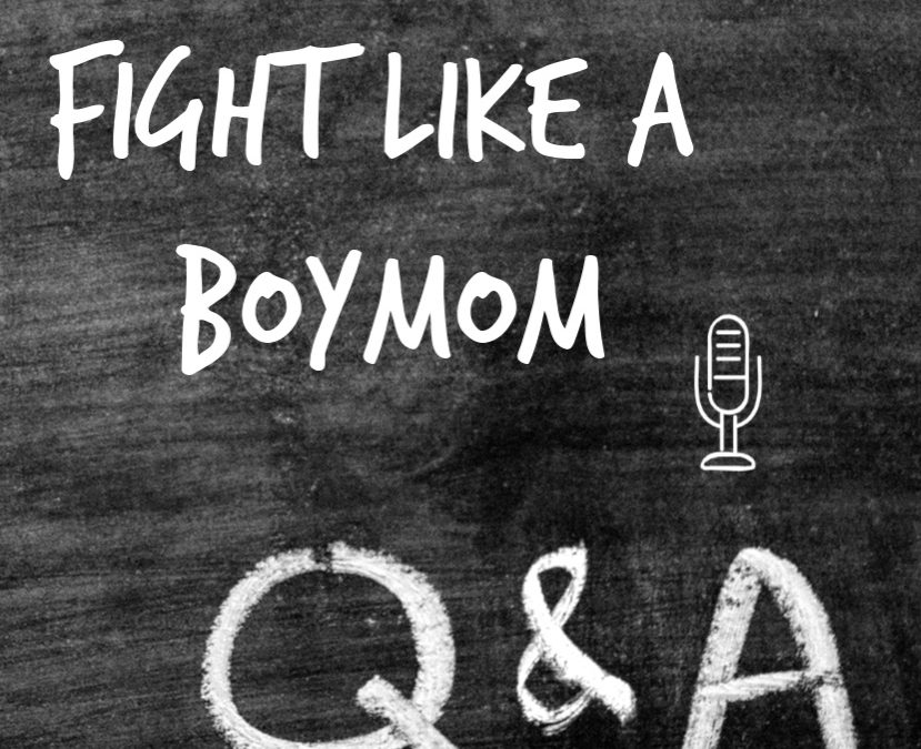 BONUS PODCAST: Answering Your Questions About Fight Like a Boymom