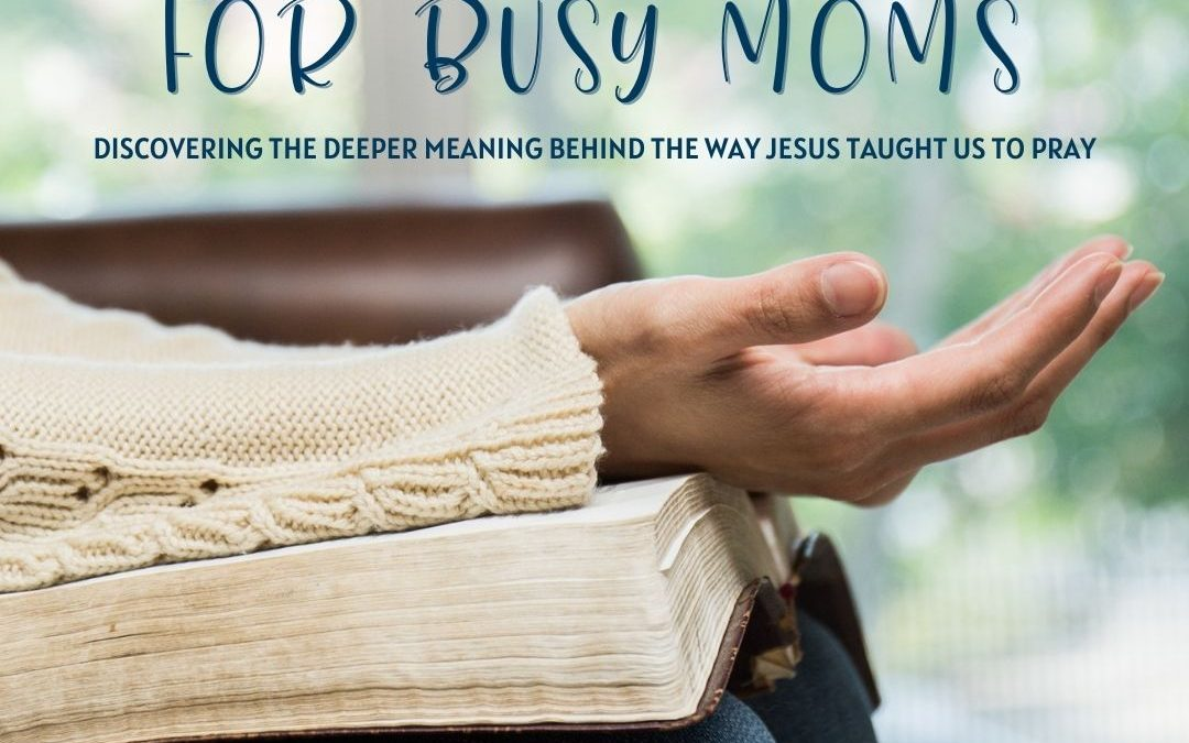 The Lord's Prayer for Busy Moms