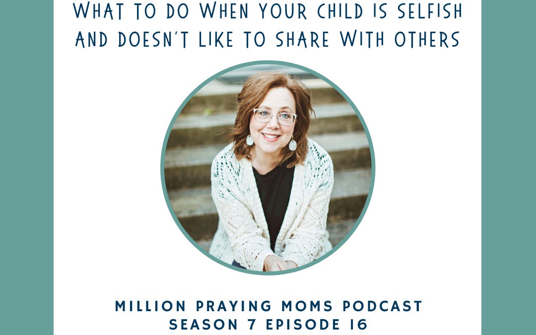 {PMM S7-E16} What to do when your child is selfish and doesn't like to share with others