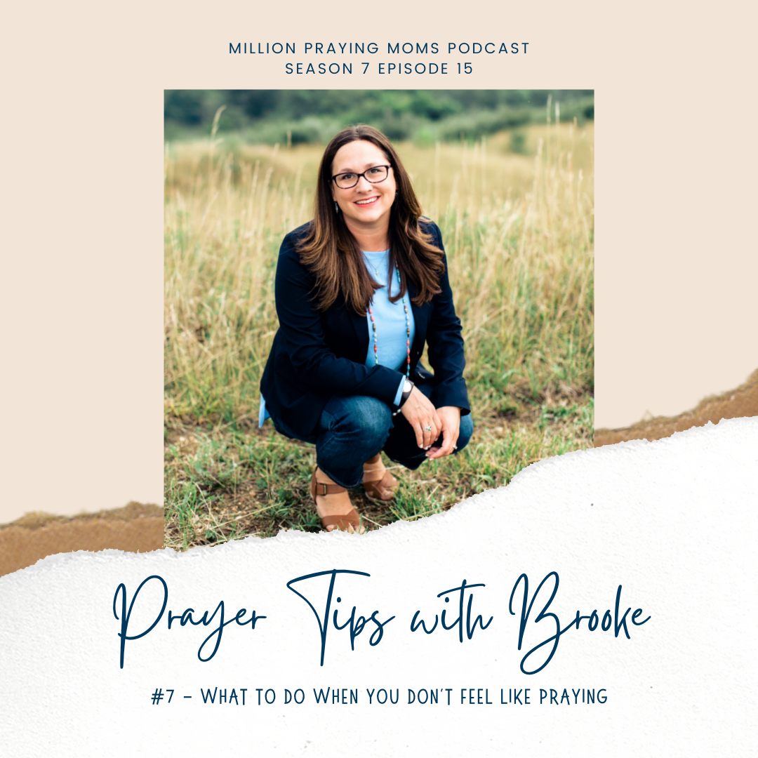 {MPM S7-E15} Prayer Tip #7: What to do when you don't FEEL like praying